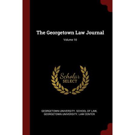 The Georgetown Law Journal; Volume 10 (10 Best Law Schools)