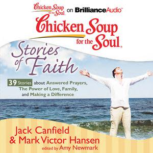 Chicken Soup for the Soul: Stories of Faith - 39 Stories about Answered Prayers, the Power of Love, Family, and Making a Difference - (A Story About Family Greed Religion And Oil)