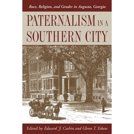 Paternalism in a Southern City : Race, Religion, and Gender in Augusta, Georgia (Party City In Georgia)