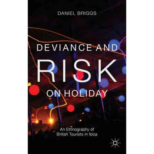 Deviance and Risk on Holiday: An Ethnography of British Tourists in Ibiza