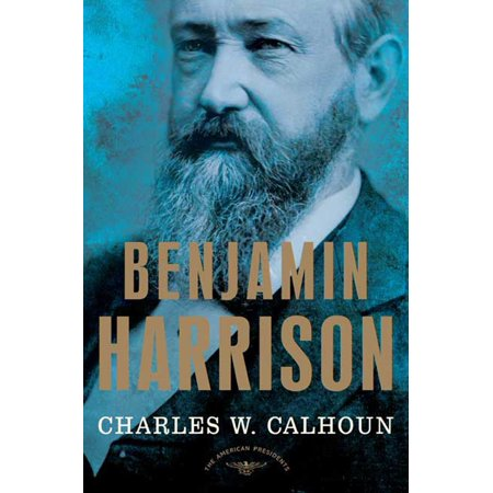 Benjamin Harrison : The American Presidents Series: The 23rd President, (The 23rd President Of The United States)