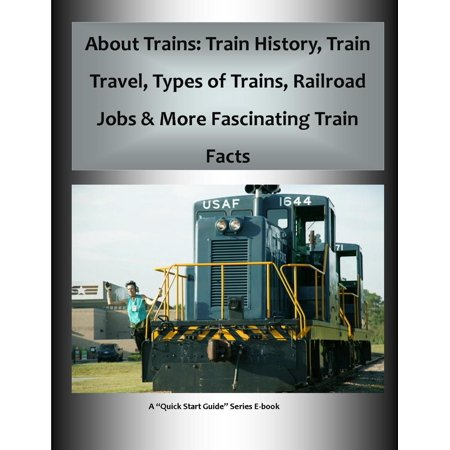 About Trains: Train History, Train Travel, Types of Trains, Railroad Jobs & More Fascinating Train Facts - eBook](History Of Halloween Quick Facts)