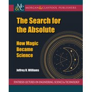 Synthesis Lectures on Engineering, Science, and Technology: The Search for the Absolute (Paperback)