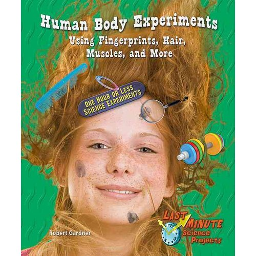 Human Body Experiments Using Fingerprints, Hair, Muscles, and More: One Hour or Less Science Experiments