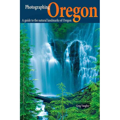 Photographing Oregon: A Guide to the Natural Landmarks of Oregon