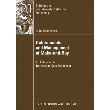 Determinants And Management Of Make And Buy  An Extension To Transaction Cost Economics
