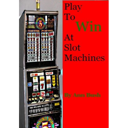 Play To Win At Slot Machines - eBook
