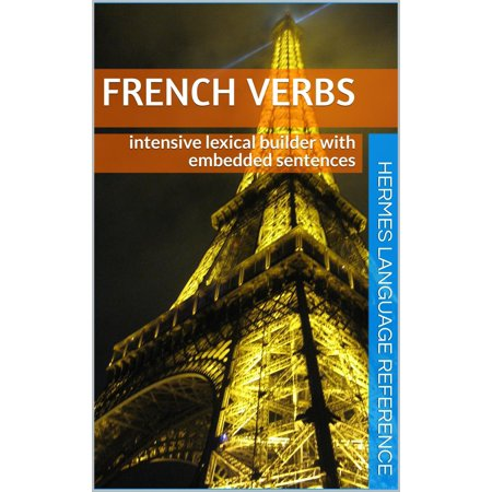 French Verbs: Intensive Lexical Builder with Embedded Sentences - eBook