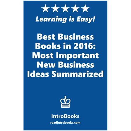 Best Business Books in 2016: Most Important New Business Ideas Summarized -