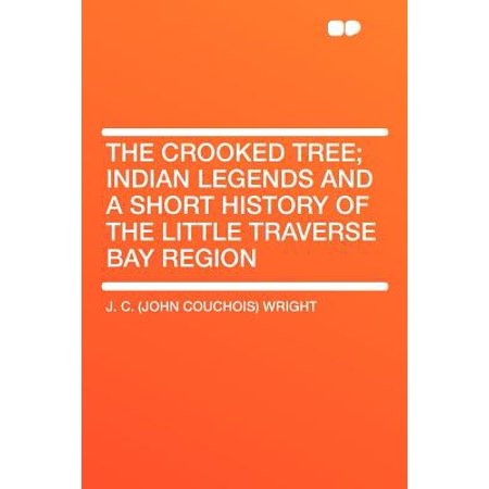 The Crooked Tree; Indian Legends and a Short History of the Little Traverse Bay Region (Paperback)