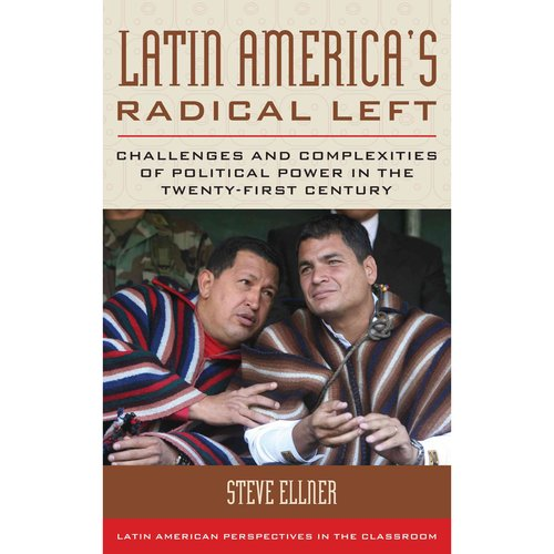 Latin America's Radical Left: Challenges and Complexities of Political Power in the Twenty-first Century