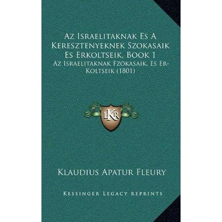 AZ Israelitaknak Es a Keresztenyeknek Szokasaik Es Erkoltseik, Book 1: AZ Israelitaknak Fzokasaik, Es Er-Koltseik (1801) - image 1 de 1