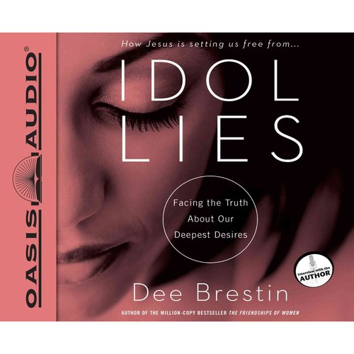 Idol Lies: Facing the Truth About Our Deepest Desires: Includes PDF