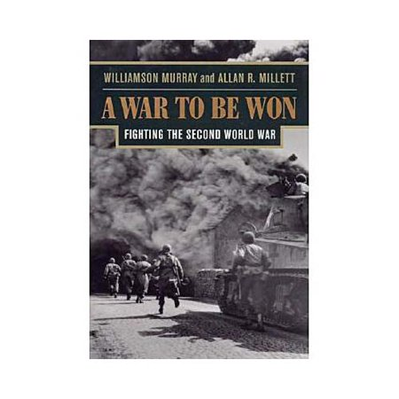 A War to Be Won: Fighting the Second World War by