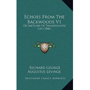 Echoes from the Backwoods V1 : Or Sketches of Transatlantic Life (1846)