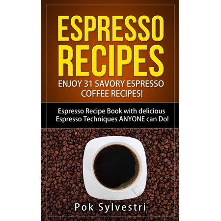 Espresso Recipes: Enjoy 31 Savory Espresso Coffee Recipes! (Steak Rub, Chili, Bacon, Cookies, Brownies, Protein Shakes, Power Bars, Barbecue Sauce, Ice Cream & More) Espresso Recipe Book - (Steak And Shake Chili 5 Way Recipe)