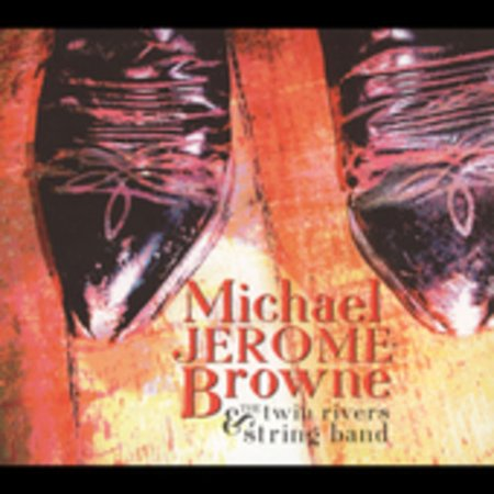 Michael Jerome Browne - Michael Jerome Brown and The Twin Rivers String Band (CD) - image 1 of 1