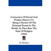 Connection of Sacred and Profane History V1 : Being a Review of the Principal Events in the World, as They Bear the State of Religion (1844)