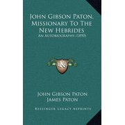 John Gibson Paton, Missionary to the New Hebrides : An Autobiography (1890)