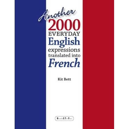 Another 2000 Everyday English Expressions Translated Into French -