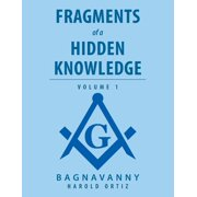 Fragments of a Hidden Knowledge : Volume 1