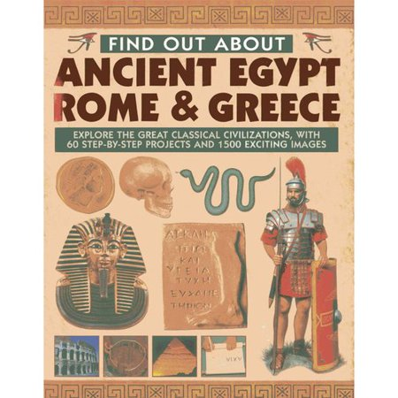Find Out About Ancient Egypt  Rome   Greece  Explore The Great Classical Civilizations  With 60 Step By Step Projects And 1500 Exciting Images
