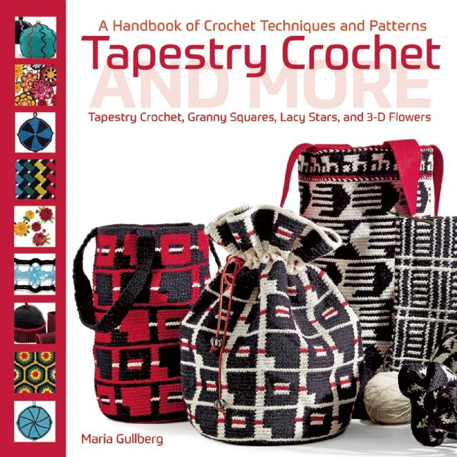 Tapestry Crochet and More : A Handbook of Crochet Techniques and Patterns