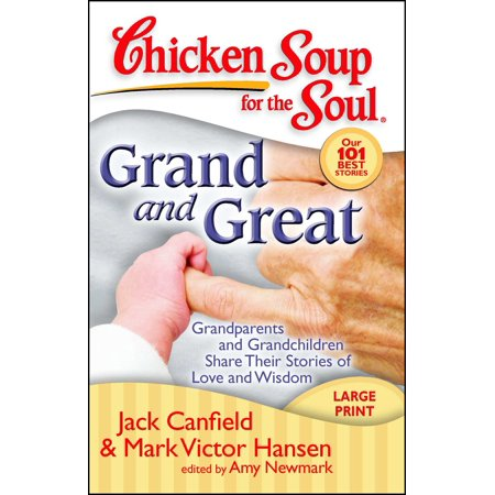 Chicken Soup for the Soul: Grand and Great : Grandparents and Grandchildren Share Their Stories of Love and Wisdom (Halloween Gift Ideas For Grandchildren)