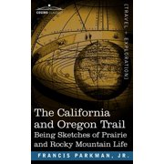 The California and Oregon Trail : Being Sketches of Prairie and Rocky Mountain Life