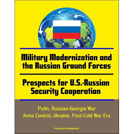 Georgian Era Exposed Bathtub - Military Modernization and the Russian Ground Forces, Prospects for U.S.-Russian Security Cooperation: Putin, Russian-Georgia War, Arms Control, Ukraine, Post-Cold War Era - eBook