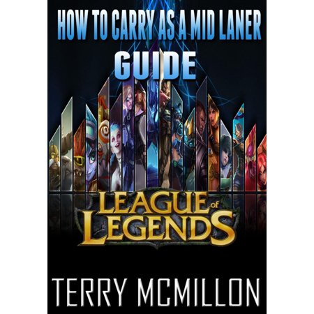 League of Legends Guide: How To Carry As A Mid Laner -