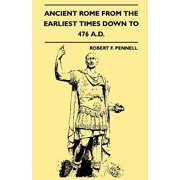 Ancient Rome from the Earliest Times Down to 476 A.D.