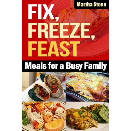Fix, Freeze, Feast: Meals for a Busy Family - (Best Family Meals To Freeze)