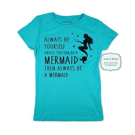 - Always be yourself Unless you can be a Mermaid Then Always be a Mermaid - wallsparks cute & funny Brand - Youth Young Girls Juniors Slim Fit Soft Tee Shirt - Fun Trendy Tee