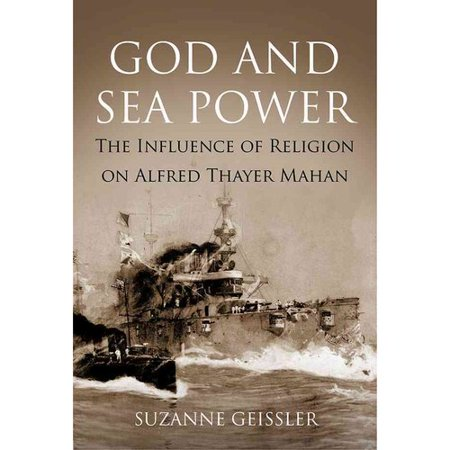 God And Sea Power The Influence Of Religion On Alfred Thayer Mahan