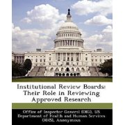 Institutional Review Boards : Their Role in Reviewing Approved Research