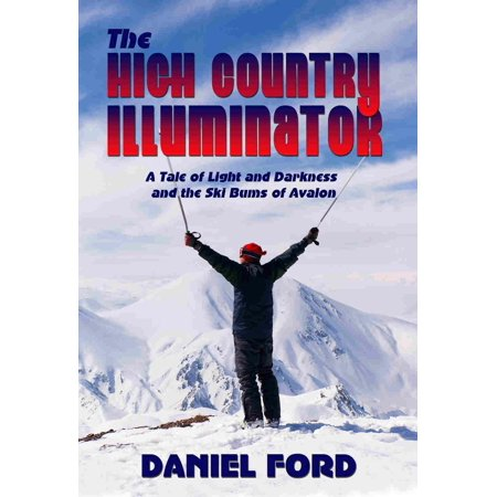 The High Country Illuminator: A Tale of Light and Darkness and the Ski Bums of Avalon - eBook