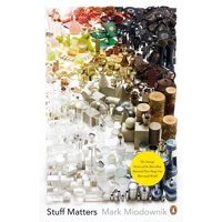 Stuff Matters : The Strange Stories Of The Marvellous Materials That Shape Our