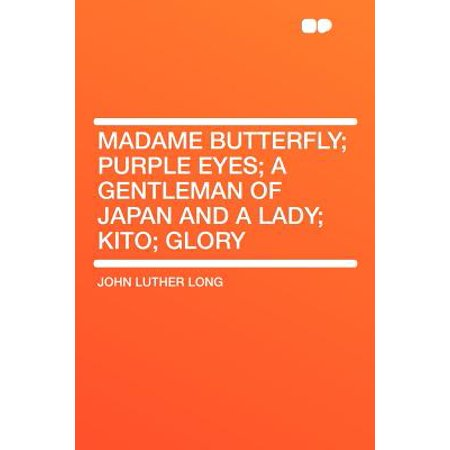 Madame Butterfly; Purple Eyes; A Gentleman of Japan and a Lady; Kito; (Butterfly Eye)