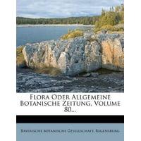 Flora Oder Allgemeine Botanische Zeitung, Volume 80...