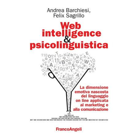 Web intelligence & psicolinguistica. La dimensione emotiva nascosta del linguaggio on line applicata al marketing e alla comunicazione -