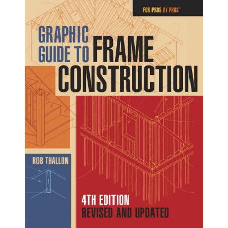 Graphic Guide to Frame Construction : Fourth Edition, Revised and (Permanent Wood Foundation Design And Construction Guide)