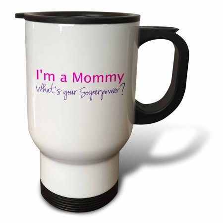 3dRose Im a Mommy. Whats your Superpower - hot pink funny gift for mom mother, Travel Mug, 14oz, Stainless Steel
