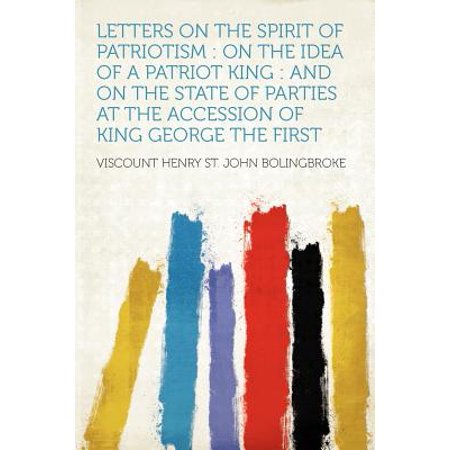 Letters on the Spirit of Patriotism : On the Idea of a Patriot King: And on the State of Parties at the Accession of King George the - First Grade Class Halloween Party Ideas
