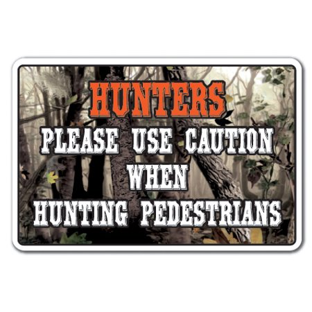 Redneck Hunters - HUNTERS PLEASE USE CAUTION WHEN HUNTING PEDESTRIANS Aluminum Sign redneck | Indoor/Outdoor | 14