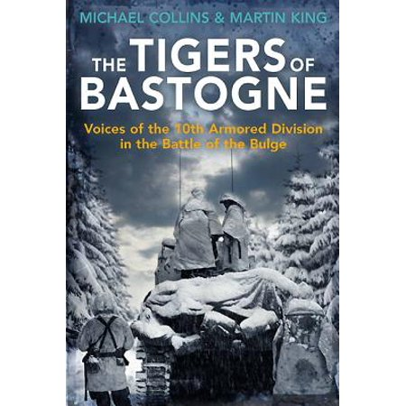 The Tigers of Bastogne : Voices of the 10th Armored Division in the Battle of the (5th Armored Division Battle Of The Bulge)