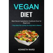 Vegan Diet: Best Secret Ingredients Cookbook Ever for Beginners (7 Days Meal Plan to Bring Your Body Back to Balance) (Paperback)