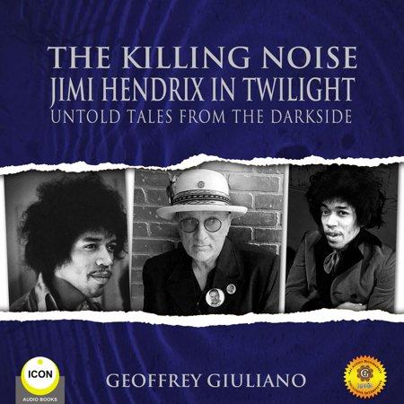 The Killing Noise Jimi Hendrix in Twilight - Untold Tales From the Darkside -