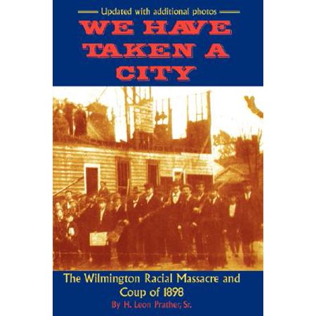 We Have Taken a City : The Wilmington Racial Massacre and Coup of 1898 - City Of Wilmington Jobs