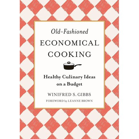 Old-Fashioned Economical Cooking : Healthy Culinary Ideas on a Budget
